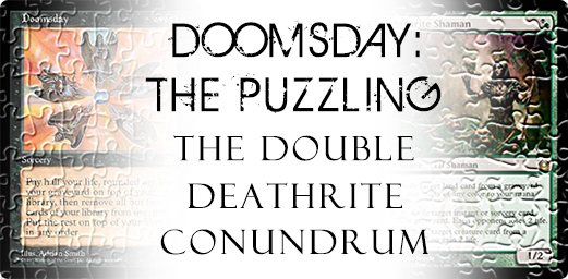 Doomsday: The Puzzling - The Double Deathrite Conundrum